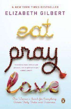 Eat Pray Love by Elizabeth Gilbert, Book Review: Compelling candour