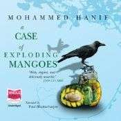 A CASE OF EXPLODING MANGOES by Mohammed Hanif, Book Review