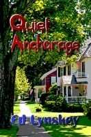 Book Review – QUIET ANCHORAGE by Ed Lynskey
