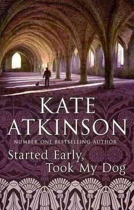 Book Review – STARTED EARLY, TOOK MY DOG by Kate Atkinson