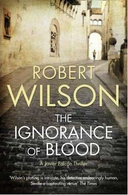 The Ignorance of Blood by Robert Wilson, Review: Labyrinthine plot