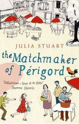 The Matchmaker of Perigord by Julia Stuart, Book Review: Quirky
