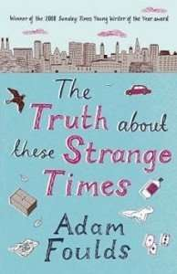 The Truth About These Strange Times by Adam Foulds