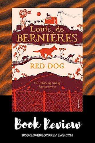 Red Dog by Louis de Bernieres, Book Review: Life affirming