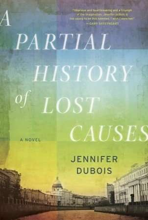 A Partial History of Lost Causes by Jennifer Dubois