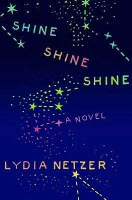 SHINE SHINE SHINE by Lydia Netzer, Book Review: Original voice