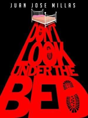 Don't Look Under the Bed by Juan Jose Millas