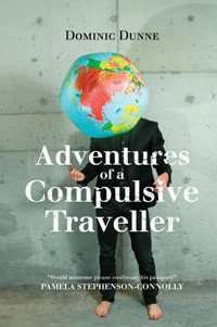 Book Review – ADVENTURES OF A COMPULSIVE TRAVELLER by Dominic Dunne