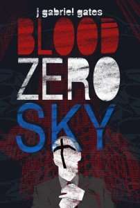 Blood Zero Sky by J Gabriel Gates