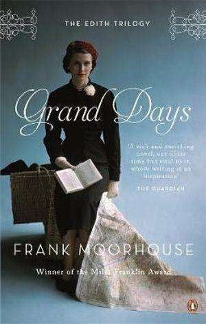 GRAND DAYS by Frank Moorhouse, Review: Captivating character study