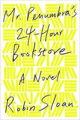 Mr Penumbra's 24 Hour Bookstore - Robin Sloan