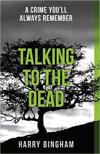 Talking to the Dead by Harry Bingham, Review: Thrilling authenticity