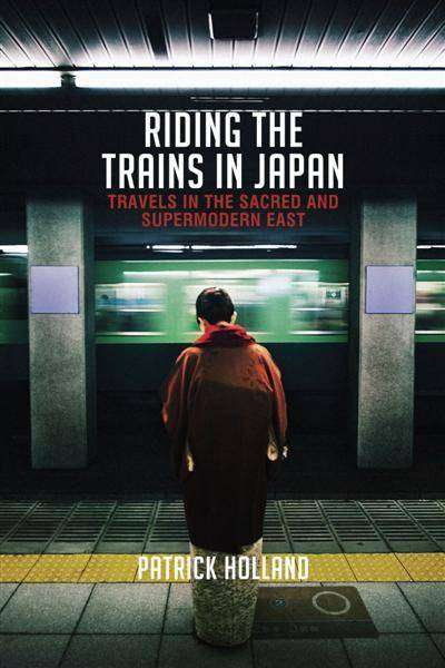 RIDING THE TRAINS IN JAPAN by Patrick Holland, Book Review
