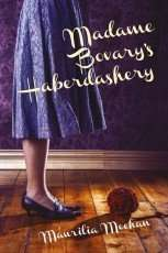 Madame Bovary's Haberdashery by Maurilia Meehan