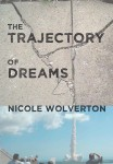 The Trajectory of Dreams by Nicole Wolverton