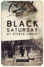 Black Saturday at Steels Creek by Peter Stanley
