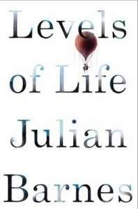 LEVELS OF LIFE by Julian Barnes, Book Review