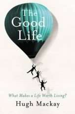 The Good Life by Hugh Mackay