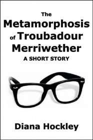 The Metamorphosis of Troubadour Merriwether by Diana Hockley