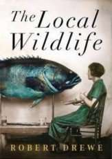 The Local Wildlife by Robert Drewe