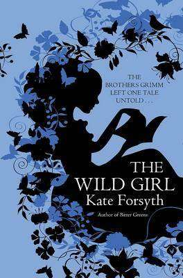 The Wild Girl by Kate Forsyth UK