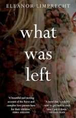 What Was Left by Eleanor Limprecht