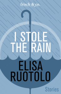 I Stole the Rain by Elisa Ruotolo