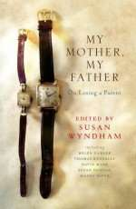 My Mother My Father edited by Susan Wyndham