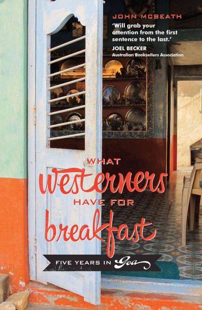 Book Review – WHAT WESTERNERS HAVE FOR BREAKFAST Five Years in Goa by John McBeath