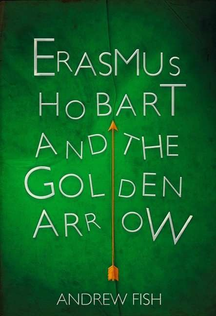 Erasmus Hobart and the Golden Arrow by Andrew Fish, Review