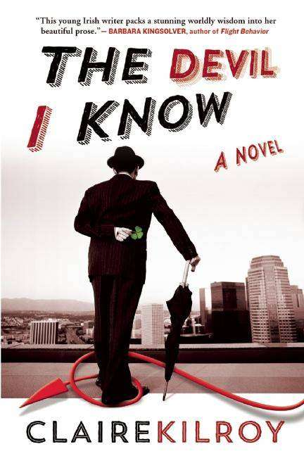 THE DEVIL I KNOW by Claire Kilroy, Book Review