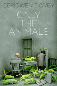 Only the Animals by Ceridwen Dovey