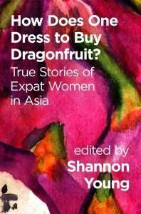 Book Review – HOW DOES ONE DRESS TO BUY DRAGONFRUIT? edited by Shannon Young