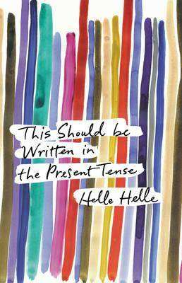 Book Review – THIS SHOULD BE WRITTEN IN THE PRESENT TENSE by Helle Helle