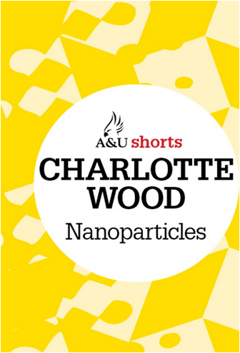 NANOPARTICLES by Charlotte Wood, Short Story Review