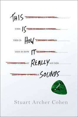THIS IS HOW IT REALLY SOUNDS by Stuart Archer Cohen, Book Review
