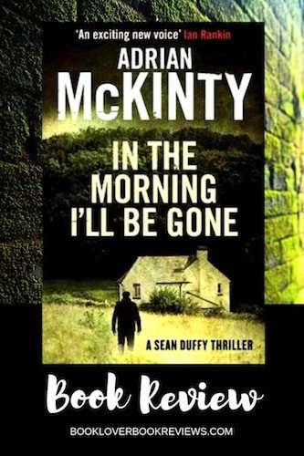 In The Morning I'll Be Gone by Adrian McKinty, Review: Stirring humanity