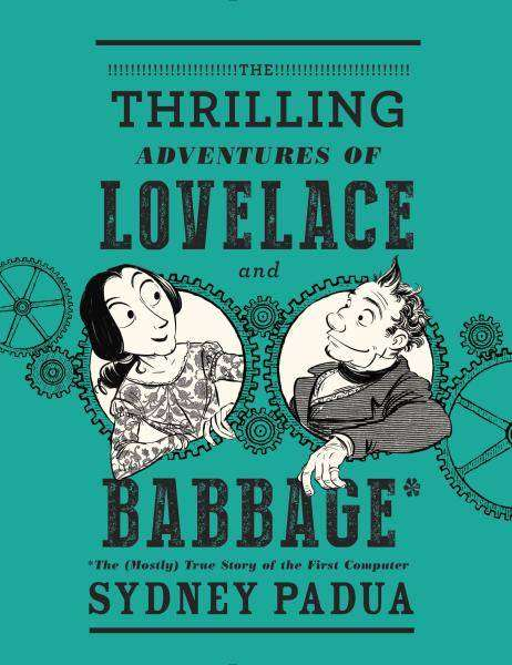 THE THRILLING ADVENTURES OF LOVELACE & BABBAGE by Sydney Padua, Book Review