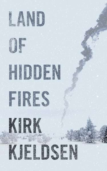 Land of Hidden Fires by Kirk Kjeldsen, Review: Taut & compelling