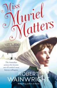 Robert Wainwright Miss Muriel Matters: The Australian actress who became one of London's most famous suffragists