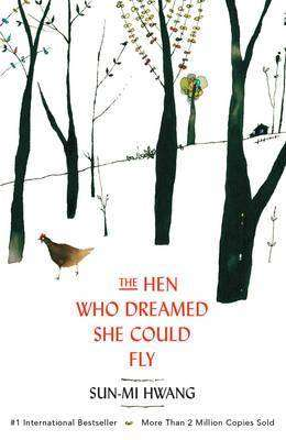 THE HEN WHO DREAMED SHE COULD FLY by Sun-mi Hwang, Book Review
