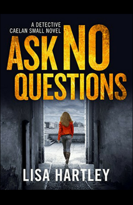 ASK NO QUESTIONS by Lisa Hartley, Book Review & Author Post
