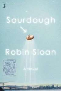 Robin Sloan Sourdough Review