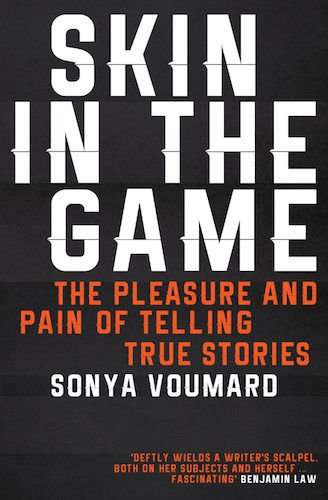 SKIN IN THE GAME, The Pleasure and Pain of Telling True Stories by Sonya Voumard, Review