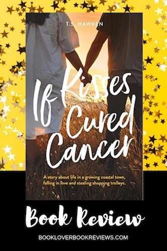 IF KISSES CURED CANCER by T S Hawken, Review & Author Post