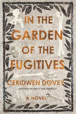 IN THE GARDEN OF THE FUGITIVES by Ceridwen Dovey, Book Review