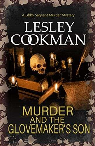 Lesley Cookman on Libby Sarjeant & Murder and the Glovemaker's Son