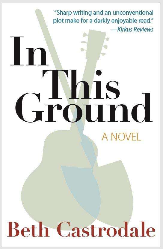 In This Ground by Beth Castrodale, Book Review & Giveaway