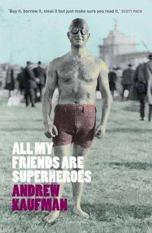All My Friends Are Superheroes by Andrew Kaufman, Book Review