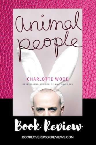 ANIMAL PEOPLE by Charlotte Wood, Review: Quietly uncompromising